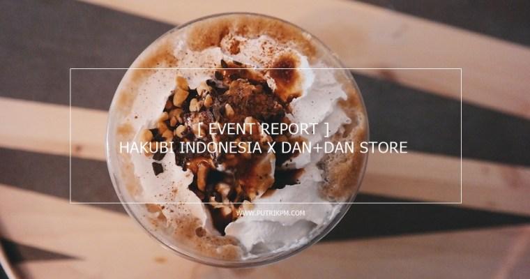 [Event Report] Hakubi Indonesia Gathering Dan Belanja Makeup Di Dan+Dan Store