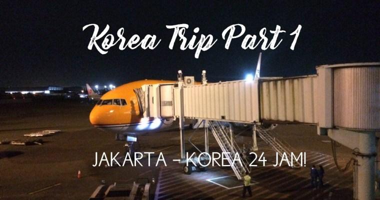 KOREA TRIP: Jakarta – Korea 24 Jam!
