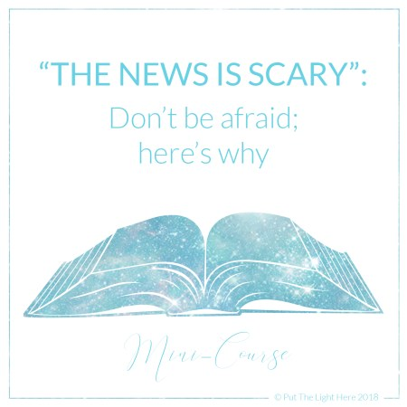 the news is scary, ascension, transformation, the shift, shift in consciousness, chaos,