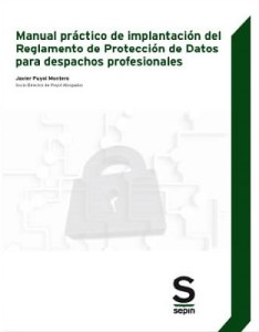 Manual práctico de implantación del Reglamento de Protección de Datos para despachos profesionales