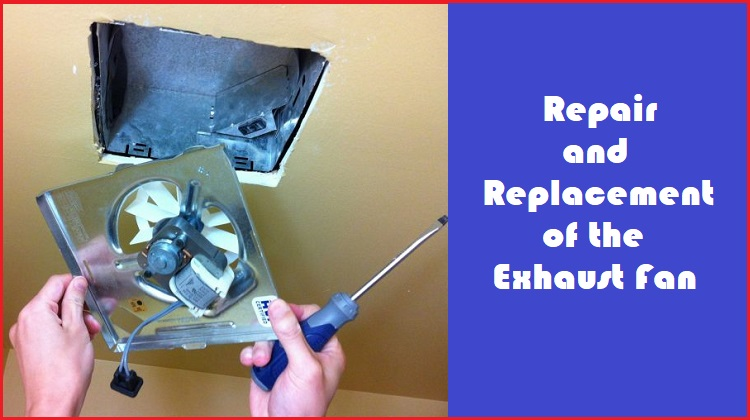 repair and replacement of the exhaust fan
