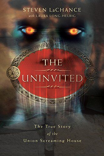The Uninvited - True Story of the Union Screaming House