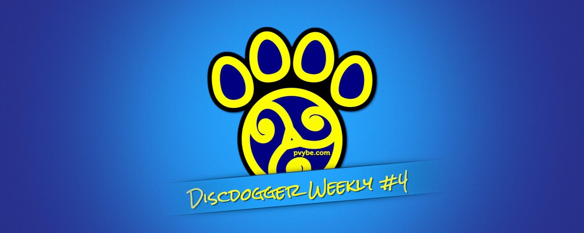 DiscDogger Weekly #4