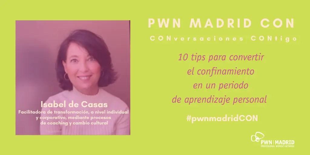 PWN Madrid CON Isabel de Casas: 10 tips para convertir el confinamiento en un periodo de aprendizaje personal