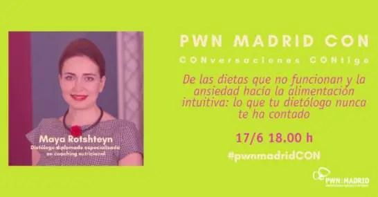 PWN Madrid CON Maya Rotshteyn | De las dietas que no funcionan y la ansiedad hacía la alimentación intuitiva