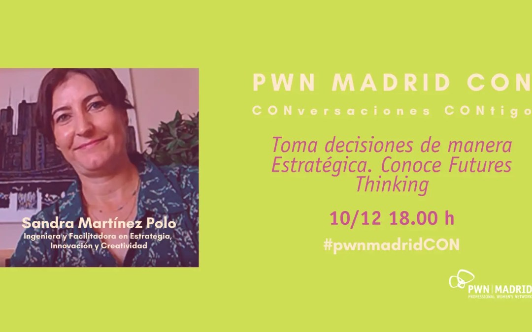 PWN MADRID CON | TOMA DECISIONES DE FORMA ESTRATÉGICA. CONOCE FUTURES THINKING