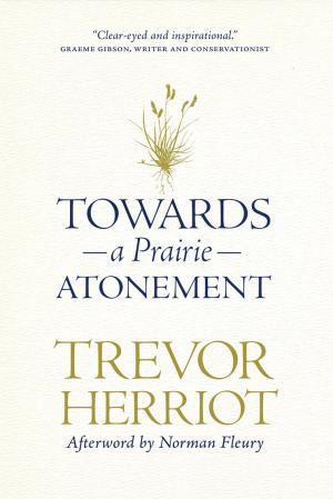 Towards a Prairie Atonement by Trevor Herriot
