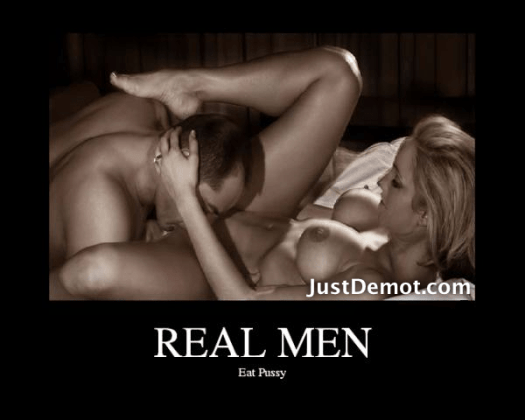 REAL MEN eat pussy