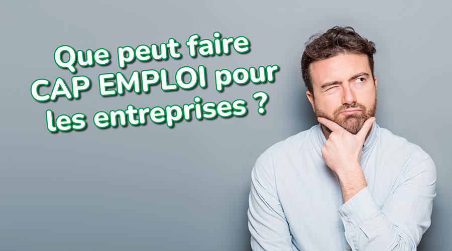 Que peut faire CAP EMPLOI pour les entreprises ?