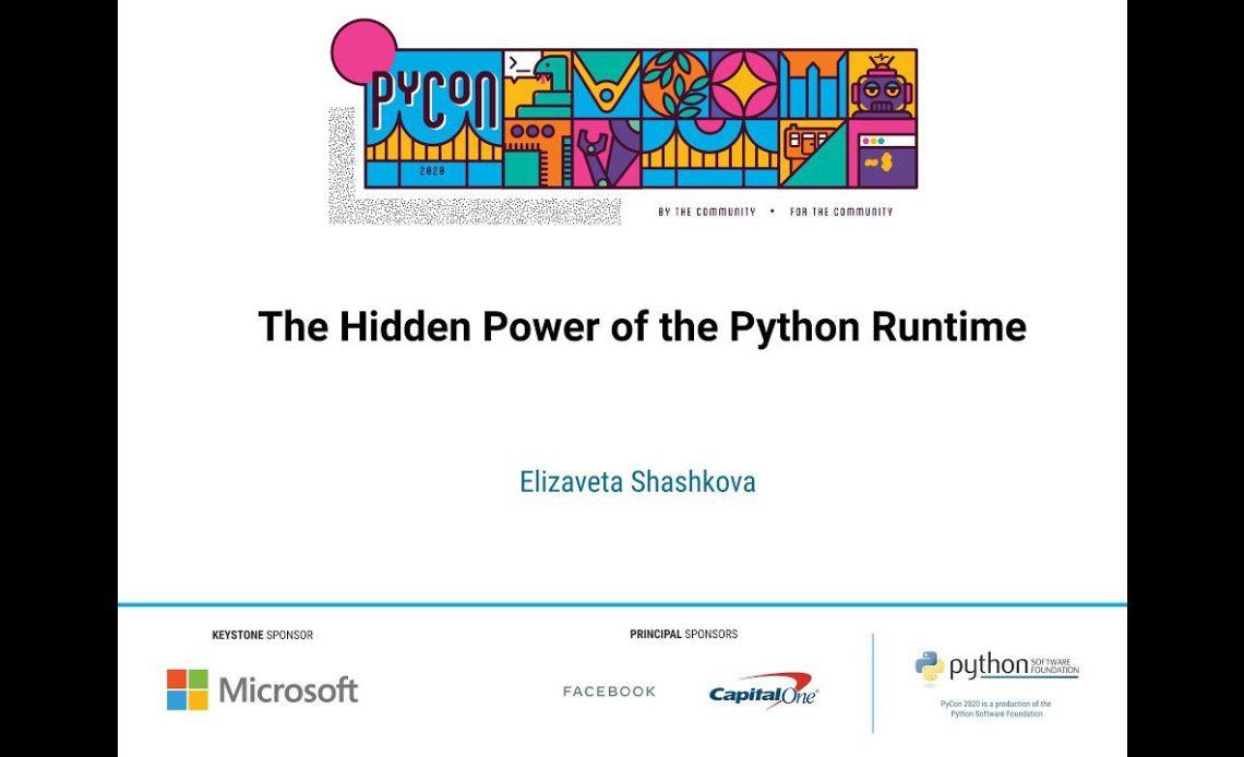 learn-python-with-the-hidden-power-of-the-python-runtime-by-elizaveta-shashkova-pycon-2020-videos
