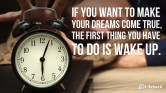 if-you-want-to-make-your-dreams-come-true-the-first-thing-you-have-to-do-is-wake-up-15