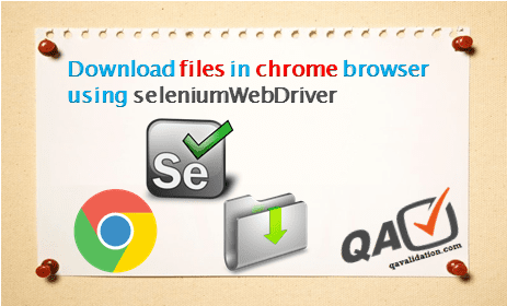 Download files in Chrome browser using selenium WebDriver - qavalidation