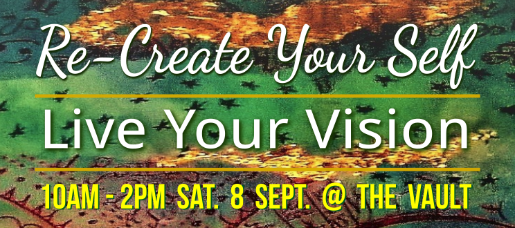 Re-Create Your SELF – Live Your Vision