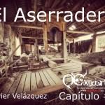 El Aserradero «Capitulo  #20