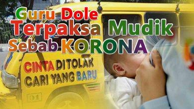 Photo of Guru Dolle Terpaksa Mudik Karena Korona