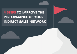 4 STEPS TO IMPROVE THE PERFORMANCE OF YOUR INDIRECT SALES NETWORK