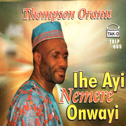 Thompson Oranu Ihe Ayi Nemere Onwayi