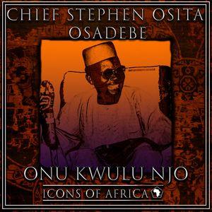 Chief Stephen Osita Osadebe Onu Kwulu Njo