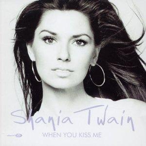 Shania Twain When You Kiss Me