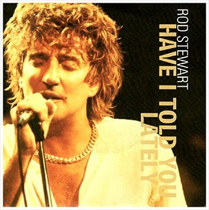 Rod Stewart Have I Told You Lately