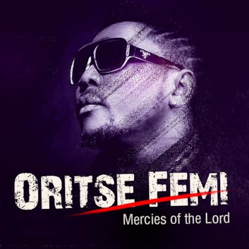 Oritse Femi Mercies Of The Lord + Remix (ft. DaGrin & Rymzo)