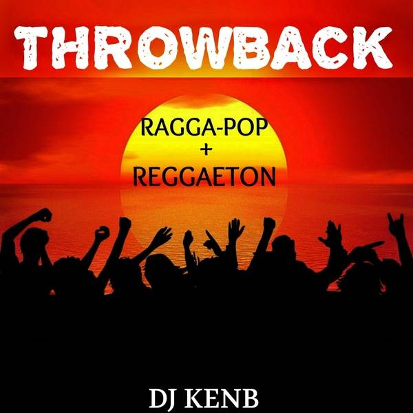 Throwback Ragga-Pop & Reggaeton Mixtape by DJ KenB