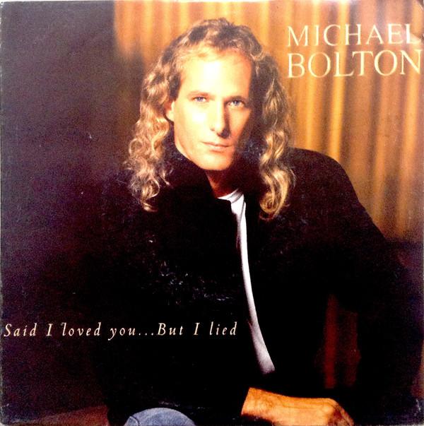 Michael Bolton Said I Loved You...But I Lied