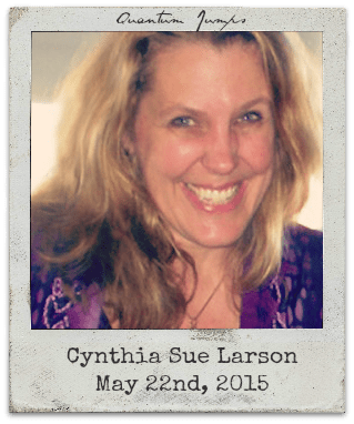 "5.22.15 Cynthia Sue Larson: ""Quantum Jumps"""