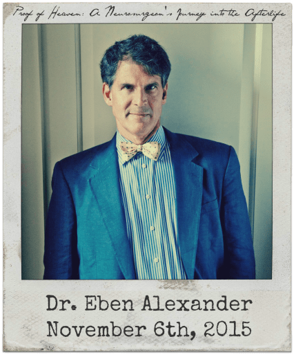 """11.6.15 Dr. Eben Alexander: """"Proof of Heaven: A Neurosurgeon's Journey Into the Afterlife"""""""