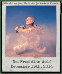 12.19.14 Dr. Fred Alan Wolf: Fundamental Fysiks Group