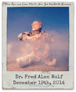 12.19.14 Dr. Fred Alan Wolf: Fundamental Fysiks Group