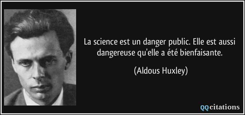 https://i1.wp.com/qqcitations.com/images-citations/quote-la-science-est-un-danger-public-elle-est-aussi-dangereuse-qu-elle-a-ete-bienfaisante-aldous-huxley-178362.jpg