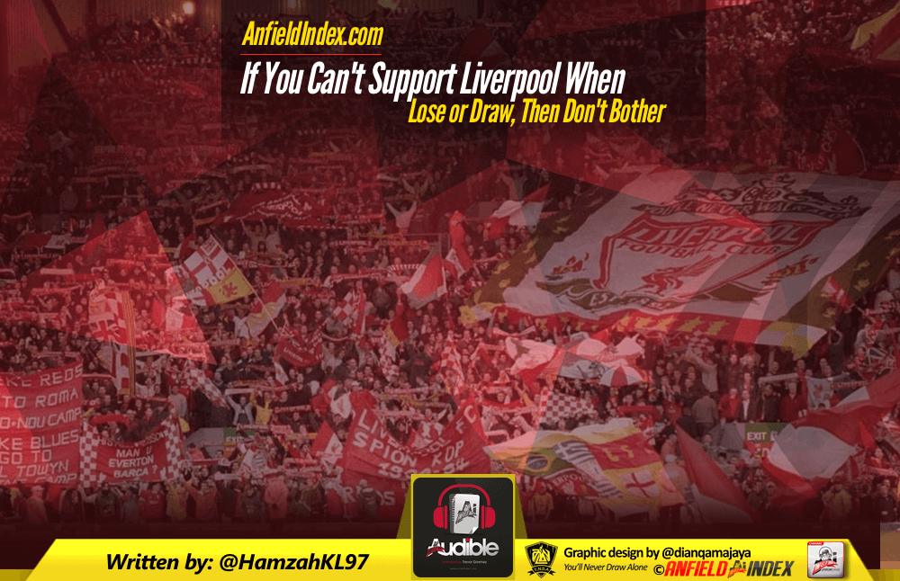 If You Can't Support Liverpool When They Lose or Draw, Then Don't Bother