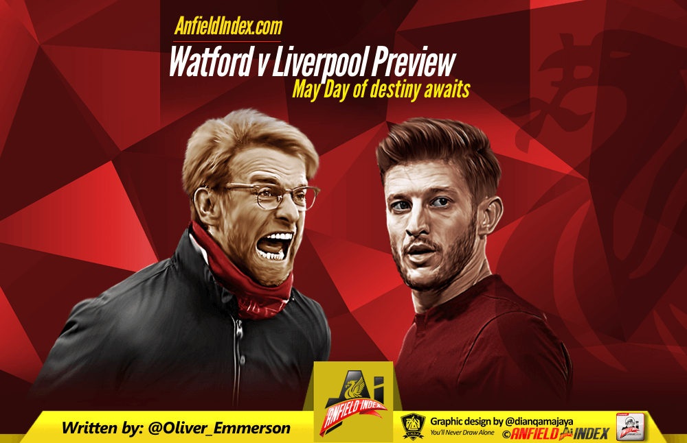 Watford vs Liverpool Preview: May Day of destiny awaits