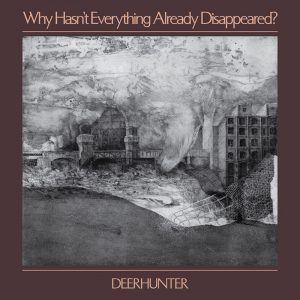 Deerhunter's Why Hasn't Everything Already Disappeared?