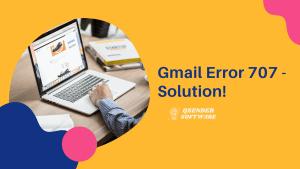 Gmail Error 707 – Resolved