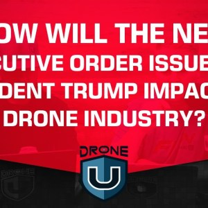 How Will the New Executive Order Issued by President Trump Impact the Drone Industry?