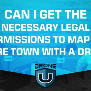 Can I Get The Necessary Legal Permissions to Map an Entire Town With a Drone?