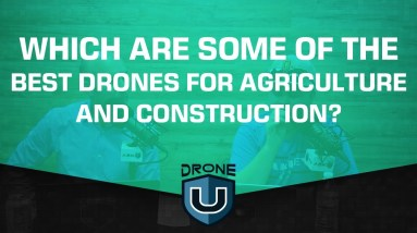 Which are Some of the Best Drones for Agriculture and Construction?