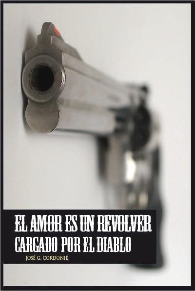 EL AMOR ES UN REVÓLVER CARGADO POR EL DIABLO