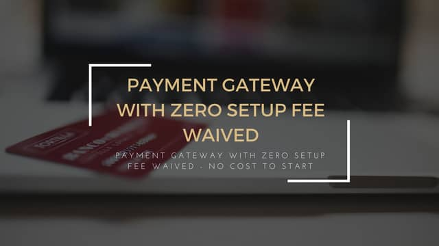 Payment Gateway With Zero Setup Fee Waived