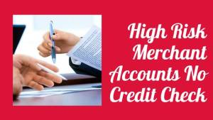 High Risk Merchant Accounts No Credit Check