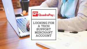 looking for a Tech Support Merchant Account