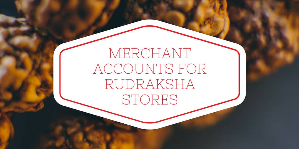Merchant Accounts for Rudraksh Stores