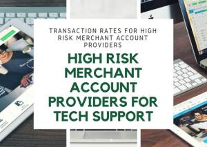 High Risk Merchant Account Providers for Tech support