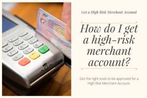 How do I get a high-risk merchant account?