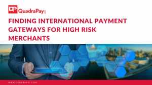 Finding International Payment Gateways for High Risk Merchants
