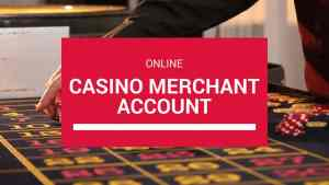 Casino Merchant Account