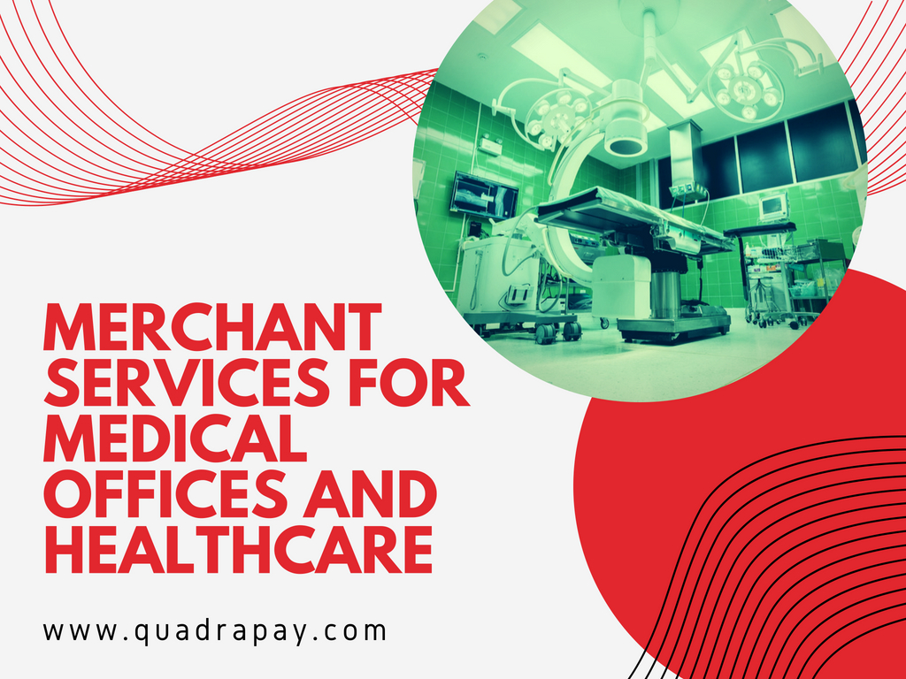 MERCHANT SERVICES FOR MEDICAL OFFICES AND HEALTHCARE BY QUADRAPAY