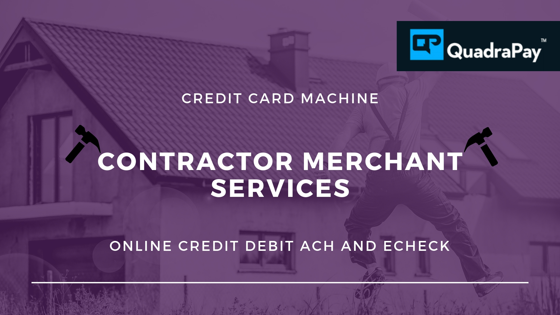 CONTRACTOR MERCHANT SERVICES BY QUADRAPAY